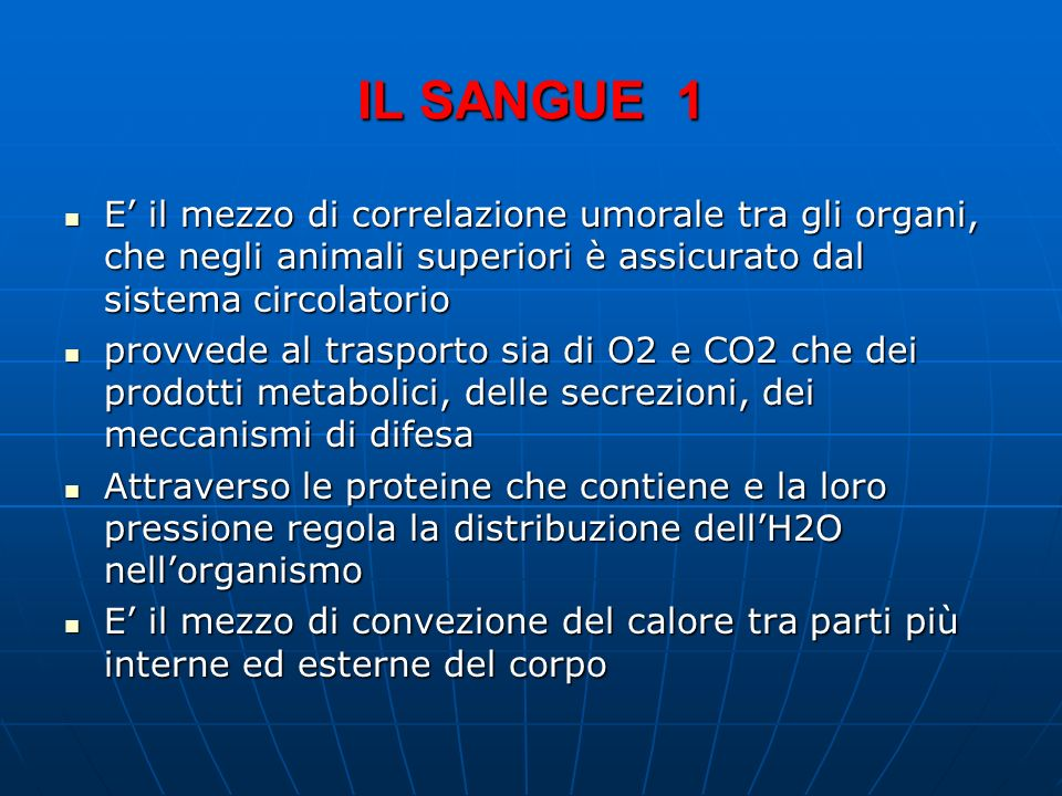IL SANGUE 1 E il mezzo di correlazione umorale tra gli organi, che negli animali superiori è assicurato dal sistema circolatorio E il mezzo di correla
