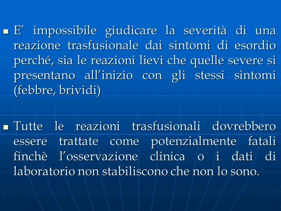 E impossibile giudicare la severità di una reazione trasfusionale dai sintomi di esordio perché, sia le reazioni lievi che quelle severe si presentano
