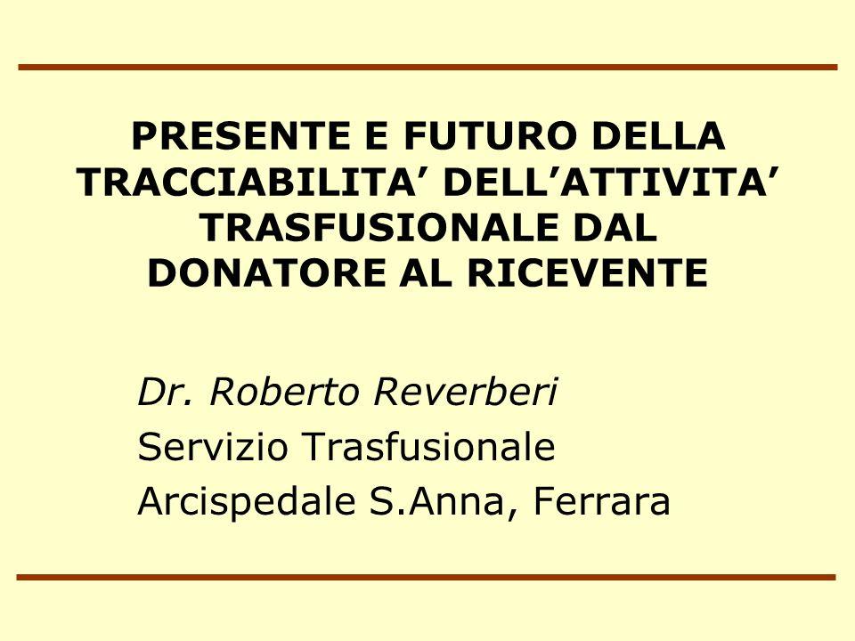 PRESENTE E FUTURO DELLA TRACCIABILITA DELLATTIVITA TRASFUSIONALE DAL DONATORE AL RICEVENTE Dr. Roberto Reverberi Servizio Trasfusionale Arcispedale S.