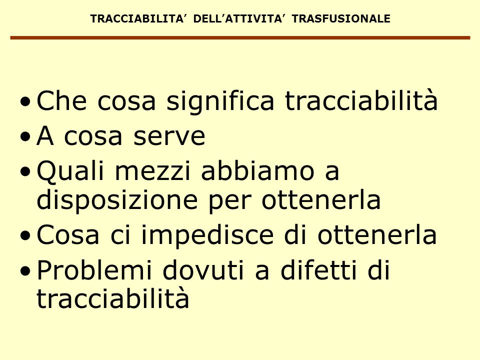 TRACCIABILITA DELLATTIVITA TRASFUSIONALE Che cosa significa tracciabilità A cosa serve Quali mezzi abbiamo a disposizione per ottenerla Cosa ci impedi