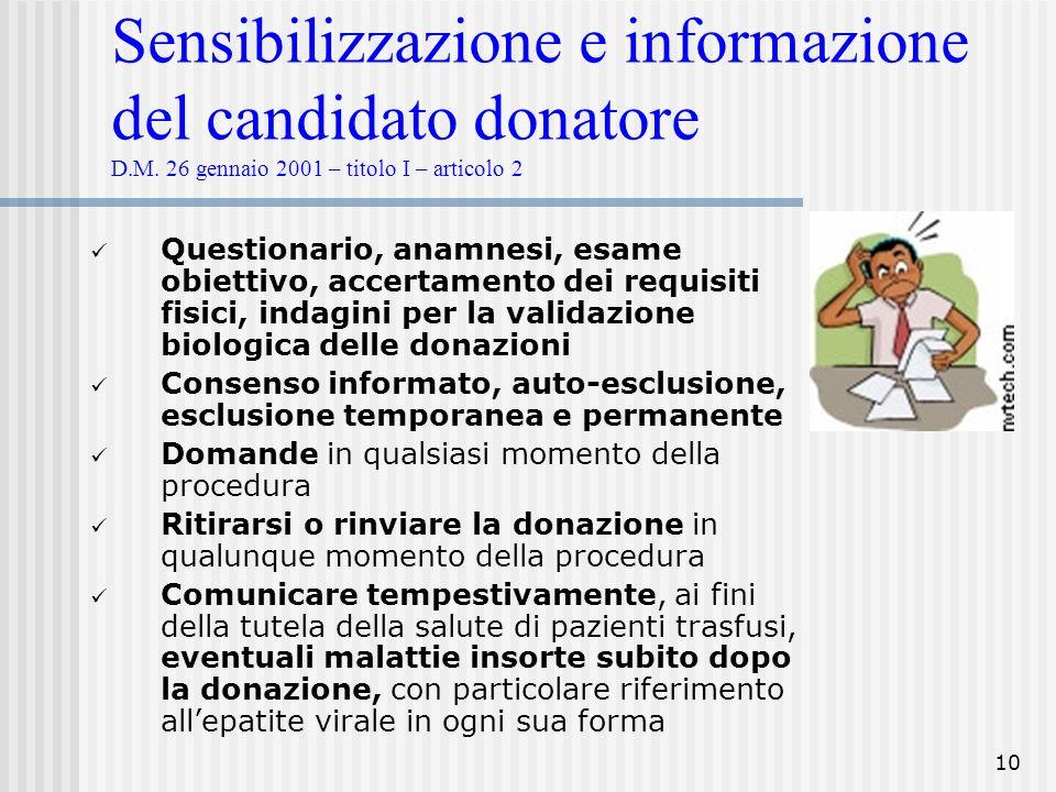 10 Sensibilizzazione e informazione del candidato donatore D.M. 26 gennaio 2001 – titolo I – articolo 2 Questionario, anamnesi, esame obiettivo, accer