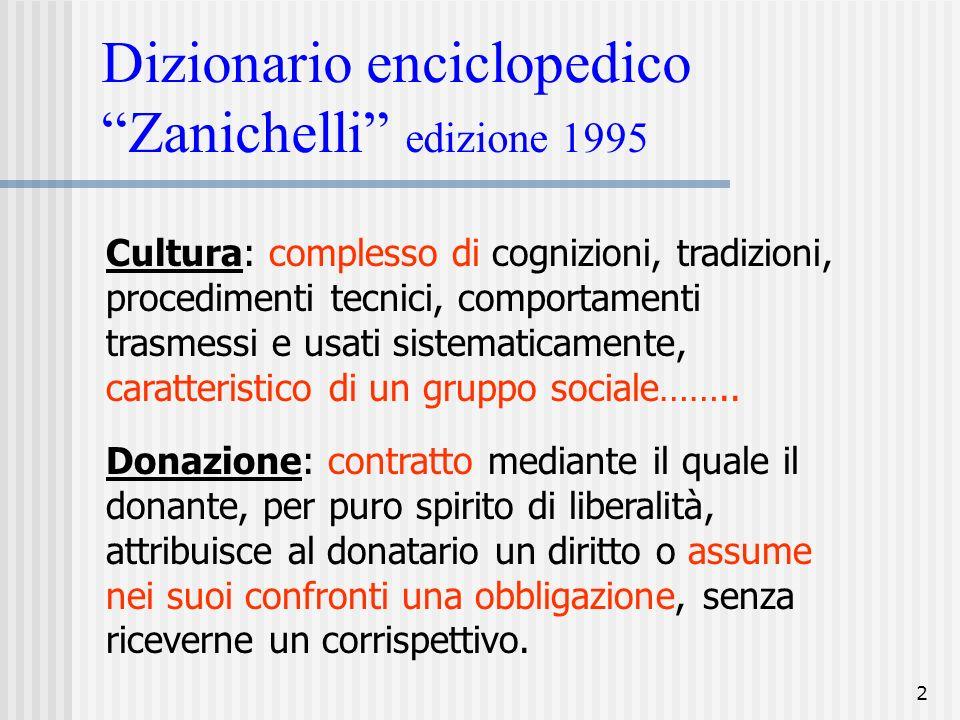2 Dizionario enciclopedico Zanichelli edizione 1995 Cultura: complesso di cognizioni, tradizioni, procedimenti tecnici, comportamenti trasmessi e usat