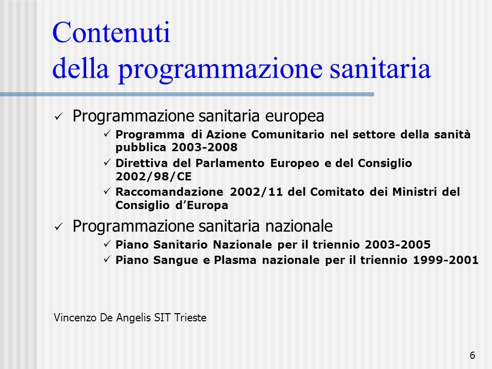 6 Contenuti della programmazione sanitaria Programmazione sanitaria europea Programma di Azione Comunitario nel settore della sanità pubblica 2003-200