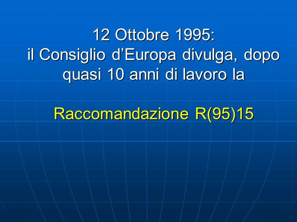 12 Ottobre 1995: il Consiglio dEuropa divulga, dopo quasi 10 anni di lavoro la Raccomandazione R(95)15