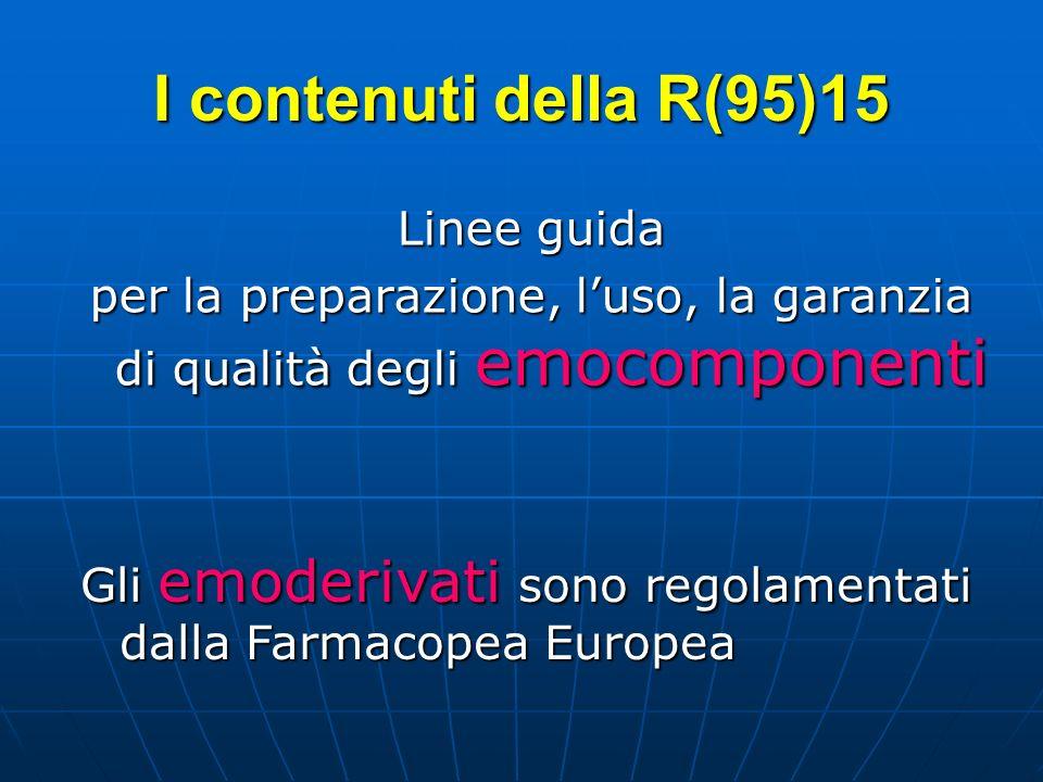 I contenuti della R(95)15 Linee guida per la preparazione, luso, la garanzia di qualità degli emocomponenti Gli emoderivati sono regolamentati dalla F