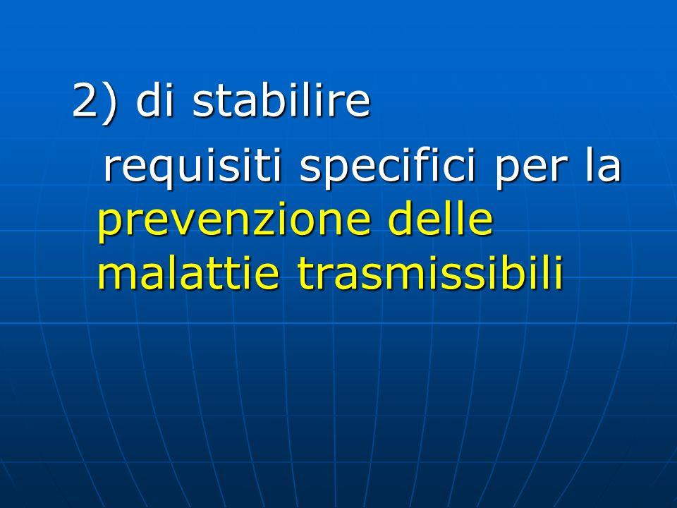 2) di stabilire requisiti specifici per la prevenzione delle malattie trasmissibili requisiti specifici per la prevenzione delle malattie trasmissibil