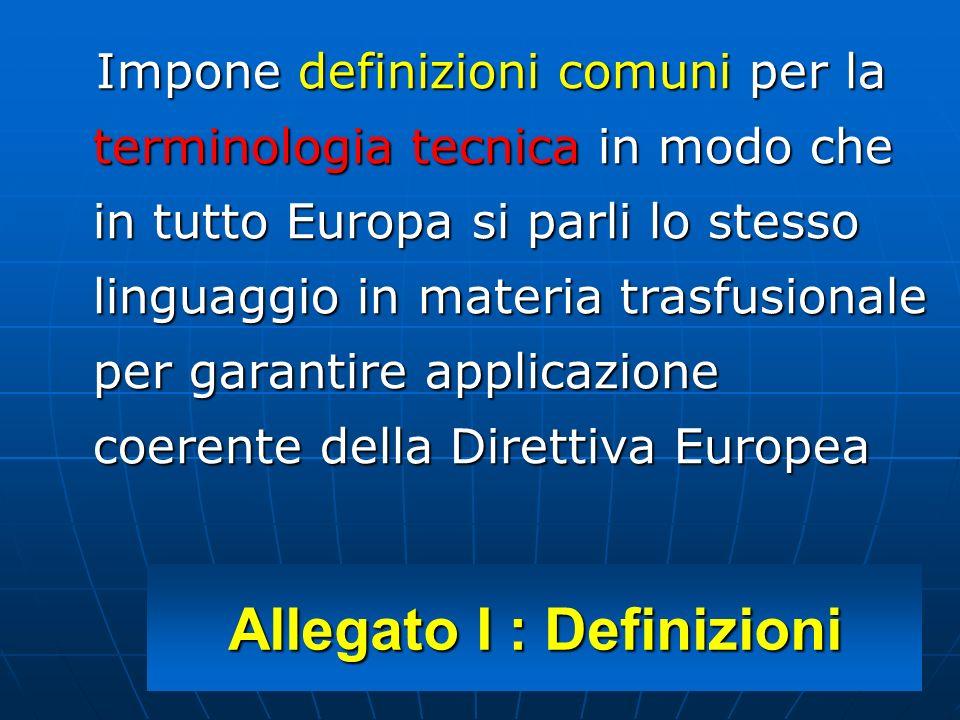 Allegato I : Definizioni Impone definizioni comuni per la terminologia tecnica in modo che in tutto Europa si parli lo stesso linguaggio in materia tr