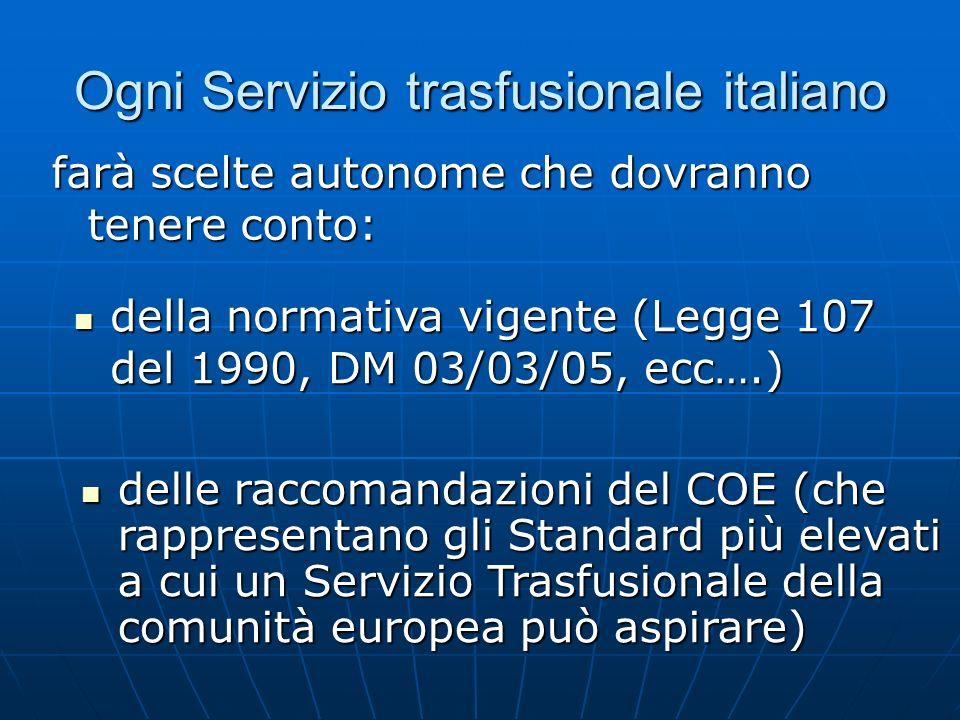Ogni Servizio trasfusionale italiano farà scelte autonome che dovranno tenere conto: delle raccomandazioni del COE (che rappresentano gli Standard più