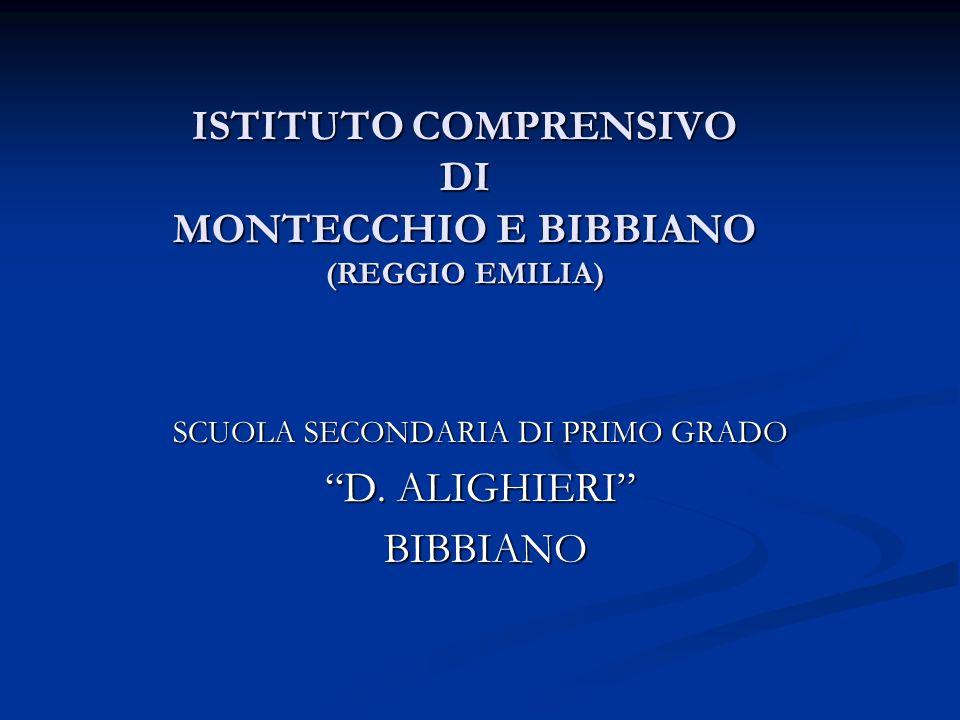 ISTITUTO COMPRENSIVO DI MONTECCHIO E BIBBIANO (REGGIO EMILIA) SCUOLA SECONDARIA DI PRIMO GRADO D. ALIGHIERI BIBBIANO BIBBIANO