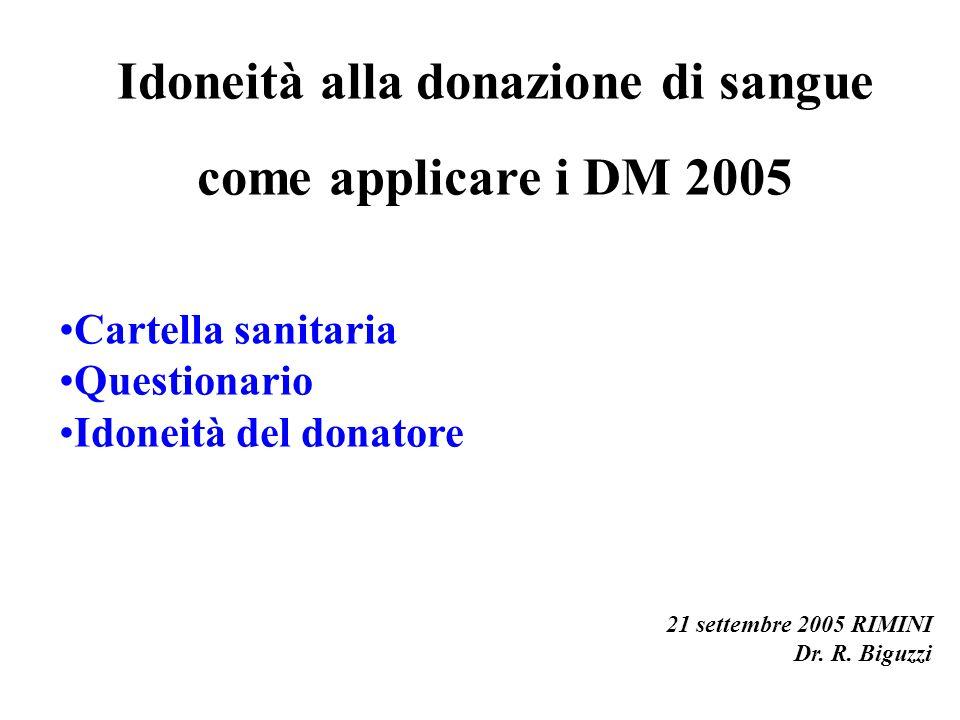 Idoneità alla donazione di sangue come applicare i DM 2005 Cartella sanitaria Questionario Idoneità del donatore 21 settembre 2005 RIMINI Dr.