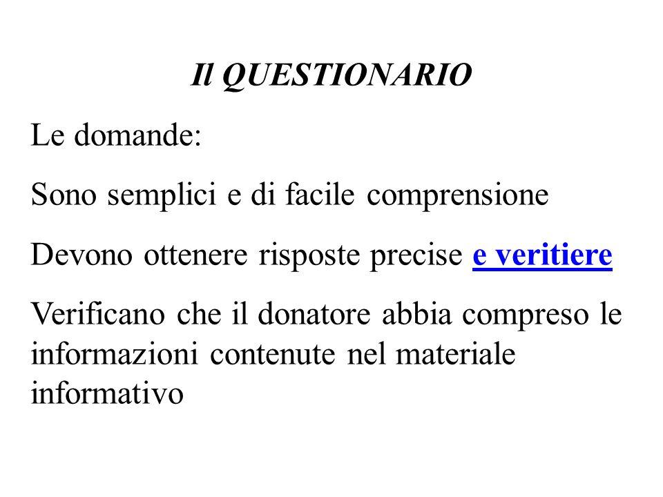 Il QUESTIONARIO Le domande: Sono semplici e di facile comprensione Devono ottenere risposte precise e veritiere Verificano che il donatore abbia compreso le informazioni contenute nel materiale informativo