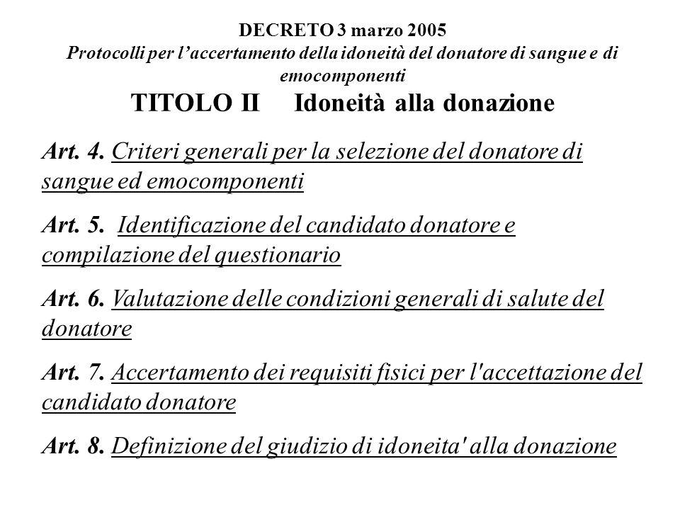 DECRETO 3 marzo 2005 Protocolli per laccertamento della idoneità del donatore di sangue e di emocomponenti TITOLO II Idoneità alla donazione Art.