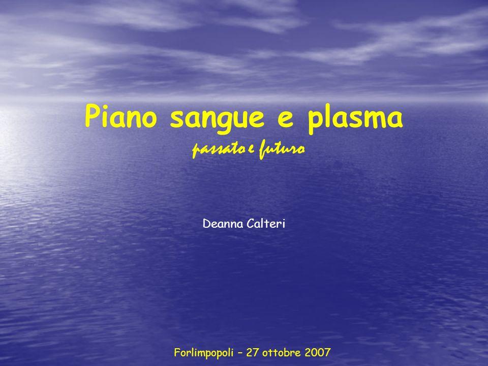 Forlimpopoli – 27 ottobre 2007 Piano sangue e plasma passato e futuro Deanna Calteri