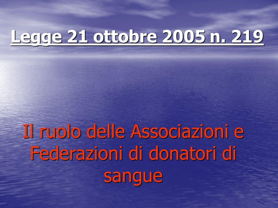 Legge 21 ottobre 2005 n. 219 Il ruolo delle Associazioni e Federazioni di donatori di sangue