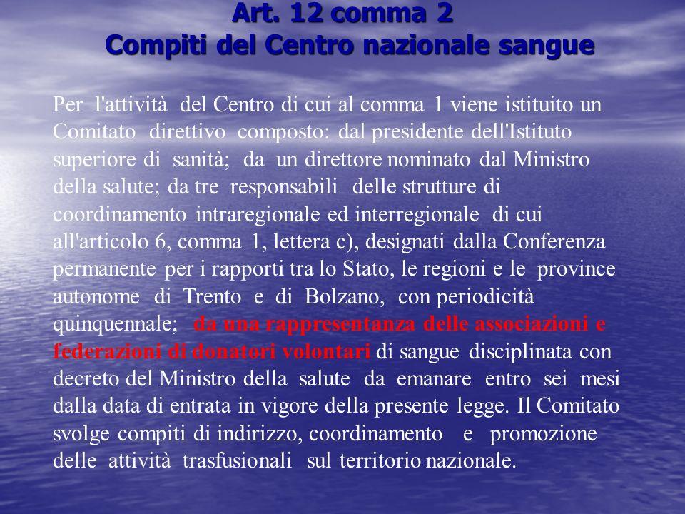 Art. 12 comma 2 Compiti del Centro nazionale sangue Per l'attività del Centro di cui al comma 1 viene istituito un Comitato direttivo composto: dal pr
