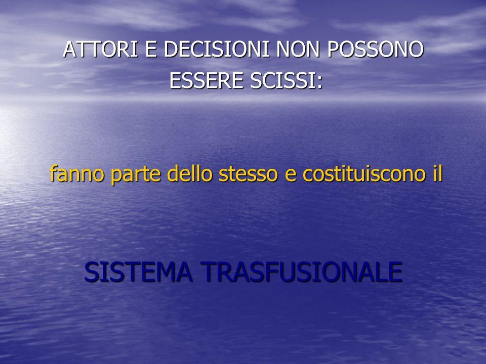 ATTORI E DECISIONI NON POSSONO ESSERE SCISSI: ESSERE SCISSI: fanno parte dello stesso e costituiscono il fanno parte dello stesso e costituiscono il SISTEMA TRASFUSIONALE