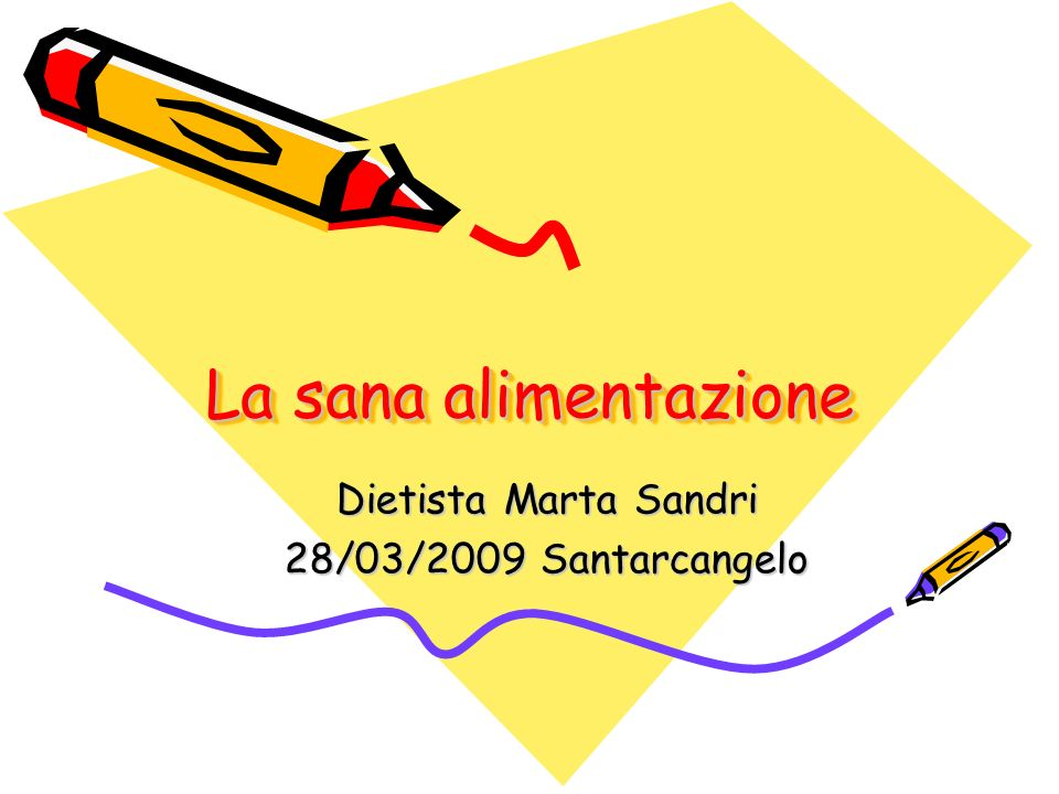 La sana alimentazione Dietista Marta Sandri 28/03/2009 Santarcangelo