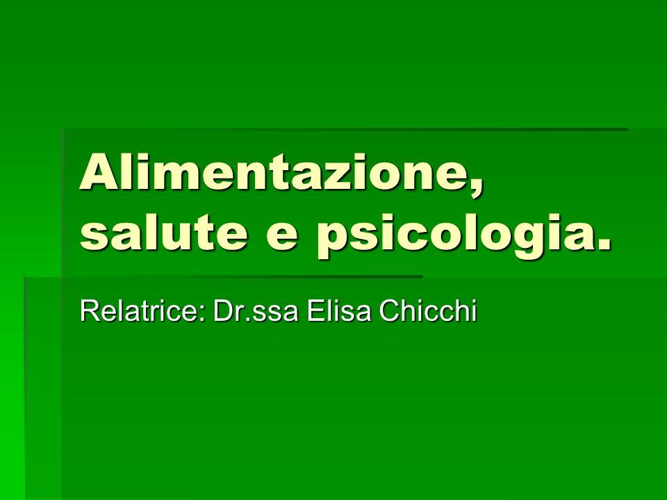 Alimentazione, salute e psicologia. Relatrice: Dr.ssa Elisa Chicchi