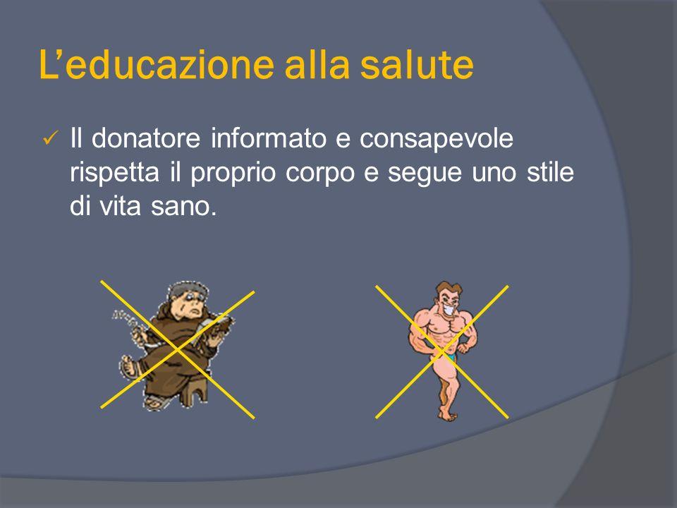 Leducazione alla salute Il donatore informato e consapevole rispetta il proprio corpo e segue uno stile di vita sano.