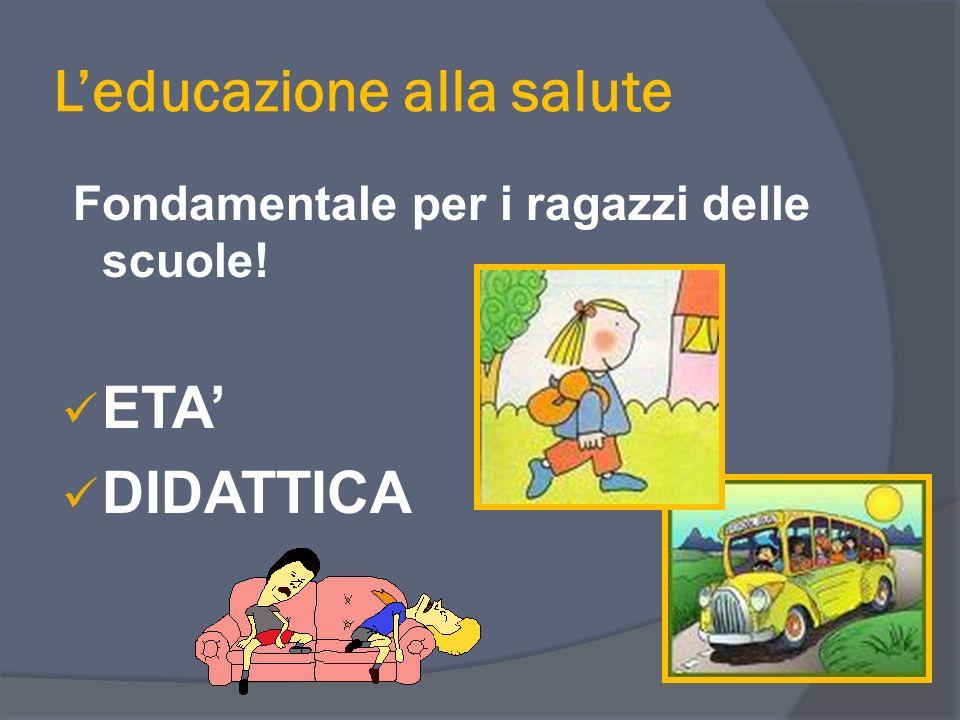Leducazione alla salute Fondamentale per i ragazzi delle scuole! ETA DIDATTICA