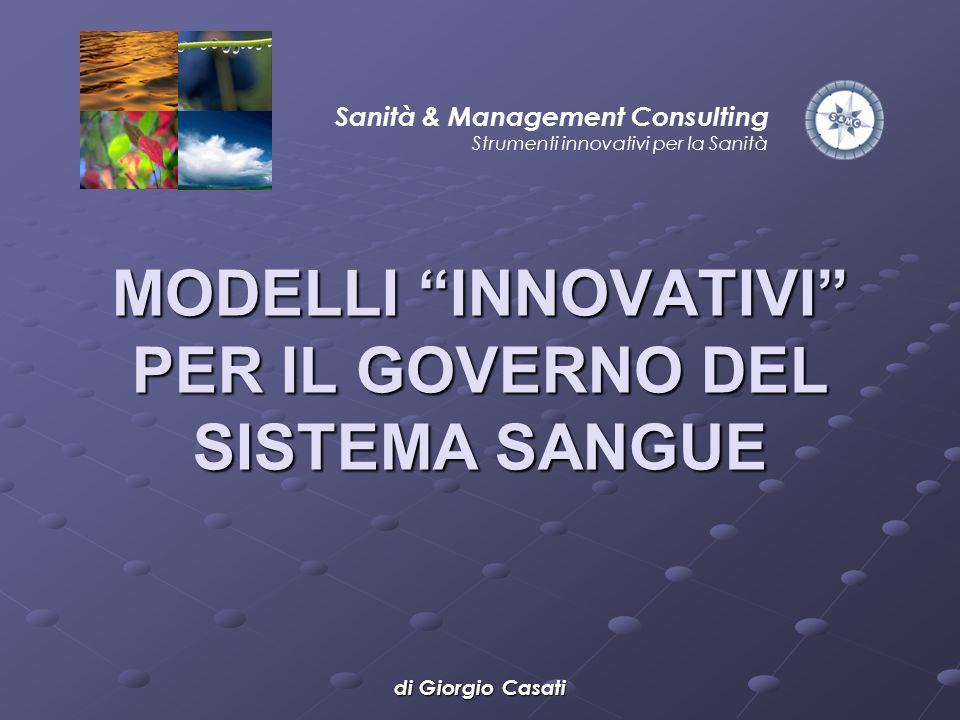 Sanità & Management Consulting Strumenti innovativi per la Sanità di Giorgio Casati MODELLI INNOVATIVI PER IL GOVERNO DEL SISTEMA SANGUE