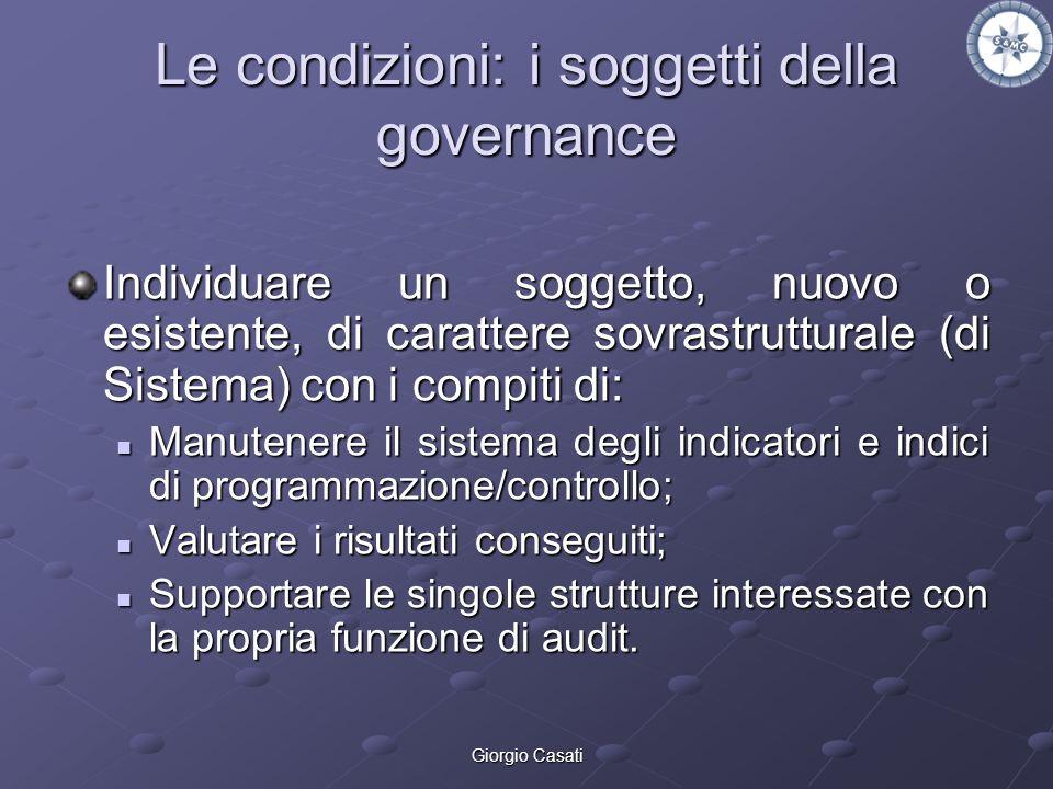 Giorgio Casati Le condizioni: i soggetti della governance Individuare un soggetto, nuovo o esistente, di carattere sovrastrutturale (di Sistema) con i