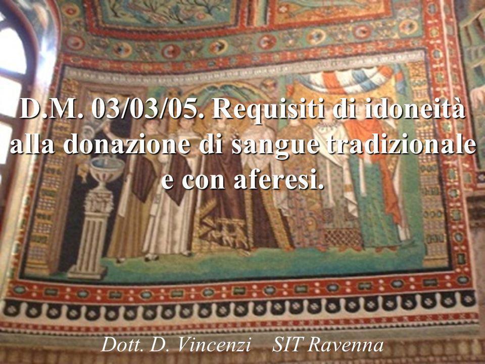 1 D.M. 03/03/05. Requisiti di idoneità alla donazione di sangue tradizionale e con aferesi. Dott. D. Vincenzi SIT Ravenna