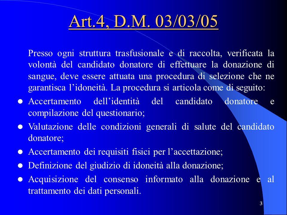 3 Art.4, D.M. 03/03/05 Presso ogni struttura trasfusionale e di raccolta, verificata la volontà del candidato donatore di effettuare la donazione di s