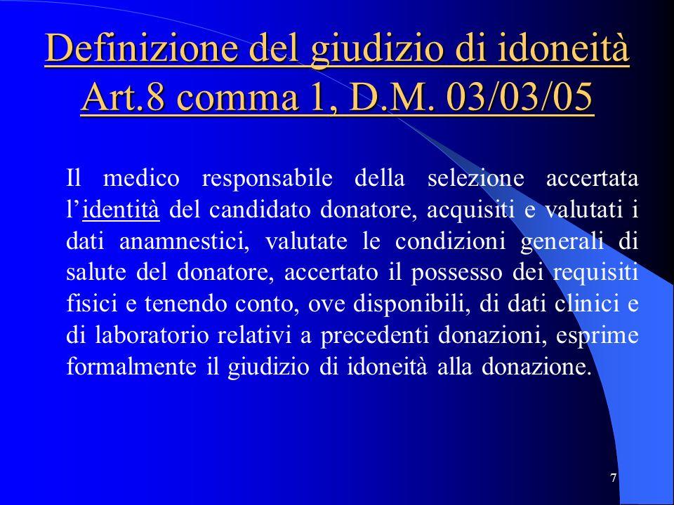 7 Definizione del giudizio di idoneità Art.8 comma 1, D.M. 03/03/05 Il medico responsabile della selezione accertata lidentità del candidato donatore,