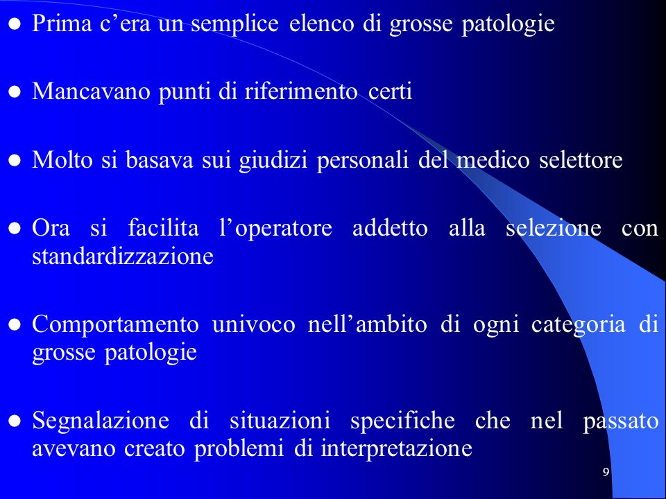 9 Prima cera un semplice elenco di grosse patologie Mancavano punti di riferimento certi Molto si basava sui giudizi personali del medico selettore Or