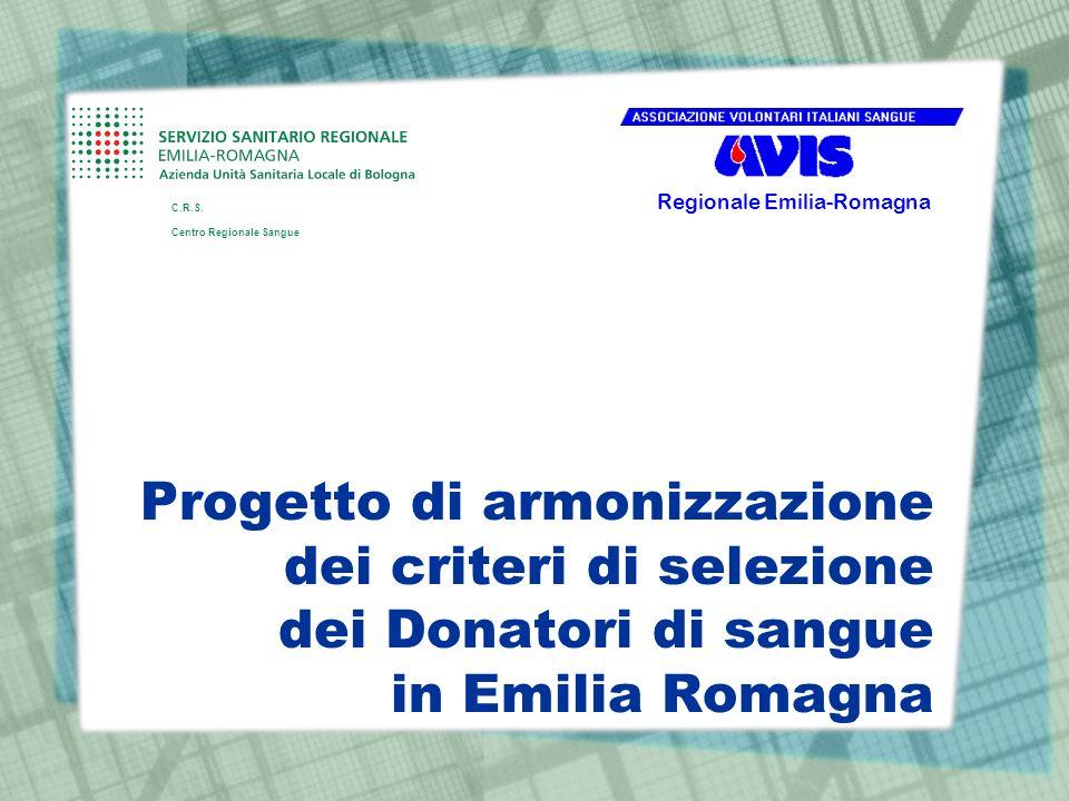 Progetto di armonizzazione dei criteri di selezione dei Donatori di sangue in Emilia Romagna Regionale Emilia-Romagna C.R.S. Centro Regionale Sangue
