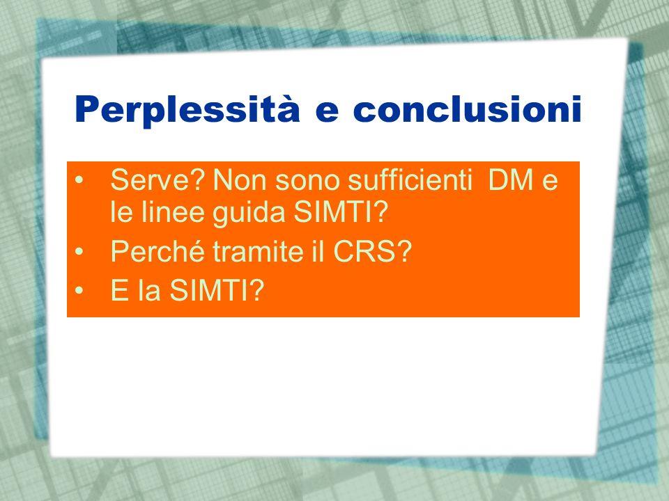 Perplessità e conclusioni Serve? Non sono sufficienti DM e le linee guida SIMTI? Perché tramite il CRS? E la SIMTI?