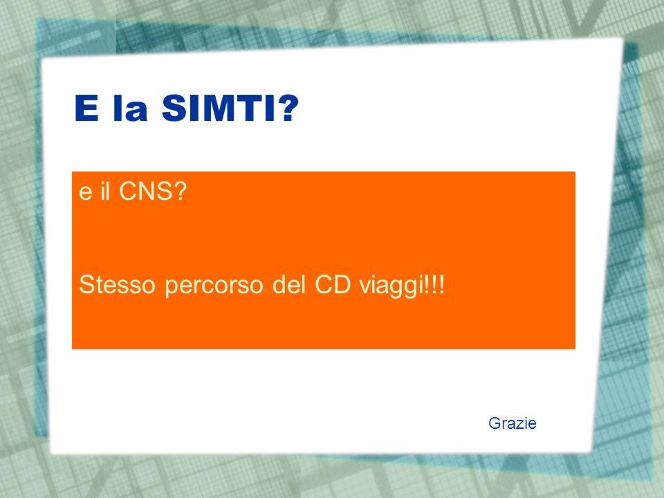 E la SIMTI? e il CNS? Stesso percorso del CD viaggi!!! Grazie