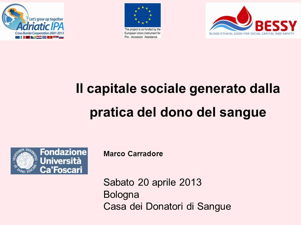 Il capitale sociale generato dalla pratica del dono del sangue Marco Carradore Sabato 20 aprile 2013 Bologna Casa dei Donatori di Sangue
