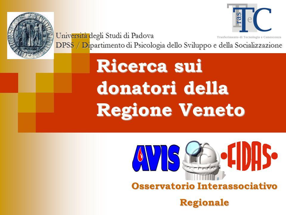 Ricerca sui donatori della Regione Veneto Università degli Studi di Padova DPSS / Dipartimento di Psicologia dello Sviluppo e della Socializzazione Osservatorio Interassociativo Regionale