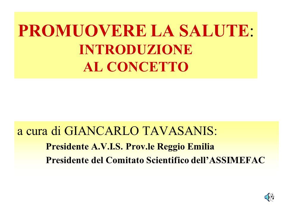 PROMUOVERE LA SALUTE: INTRODUZIONE AL CONCETTO a cura di GIANCARLO TAVASANIS: Presidente A.V.I.S. Prov.le Reggio Emilia Presidente del Comitato Scient