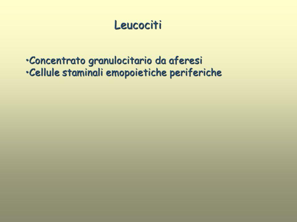 Concentrato granulocitario da aferesiConcentrato granulocitario da aferesi Cellule staminali emopoietiche perifericheCellule staminali emopoietiche pe
