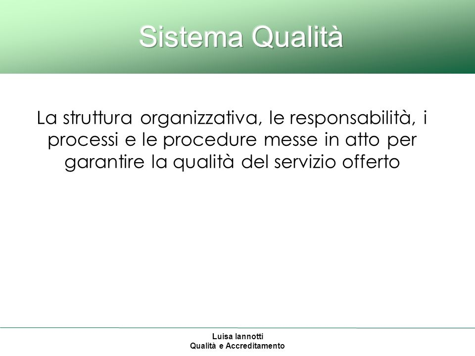 Luisa Iannotti Qualità e Accreditamento La struttura organizzativa, le responsabilità, i processi e le procedure messe in atto per garantire la qualità del servizio offerto
