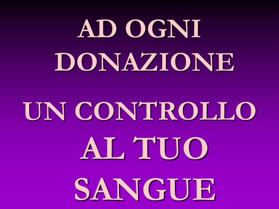 AD OGNI DONAZIONE UN CONTROLLO AL TUO SANGUE