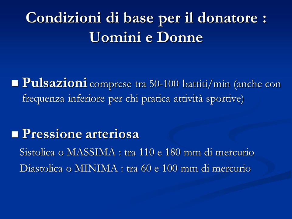 Condizioni di base per il donatore : Uomini e Donne Pulsazioni comprese tra 50-100 battiti/min (anche con frequenza inferiore per chi pratica attività