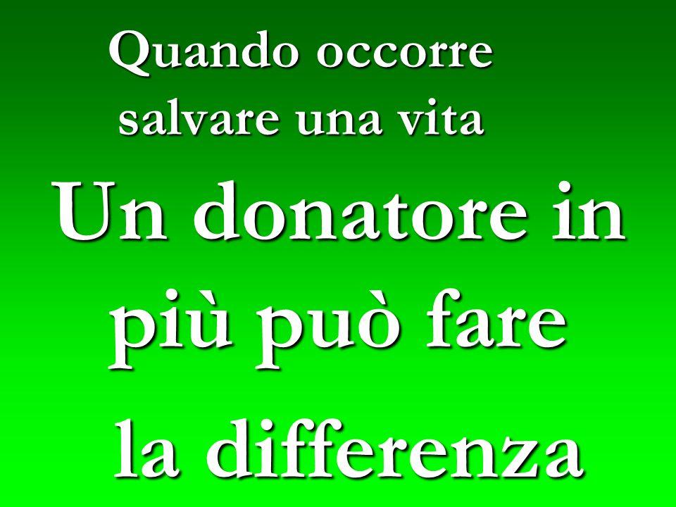 Quando occorre salvare una vita Un donatore in più può fare la differenza la differenza