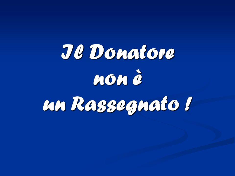 Il Donatore non è un Rassegnato !