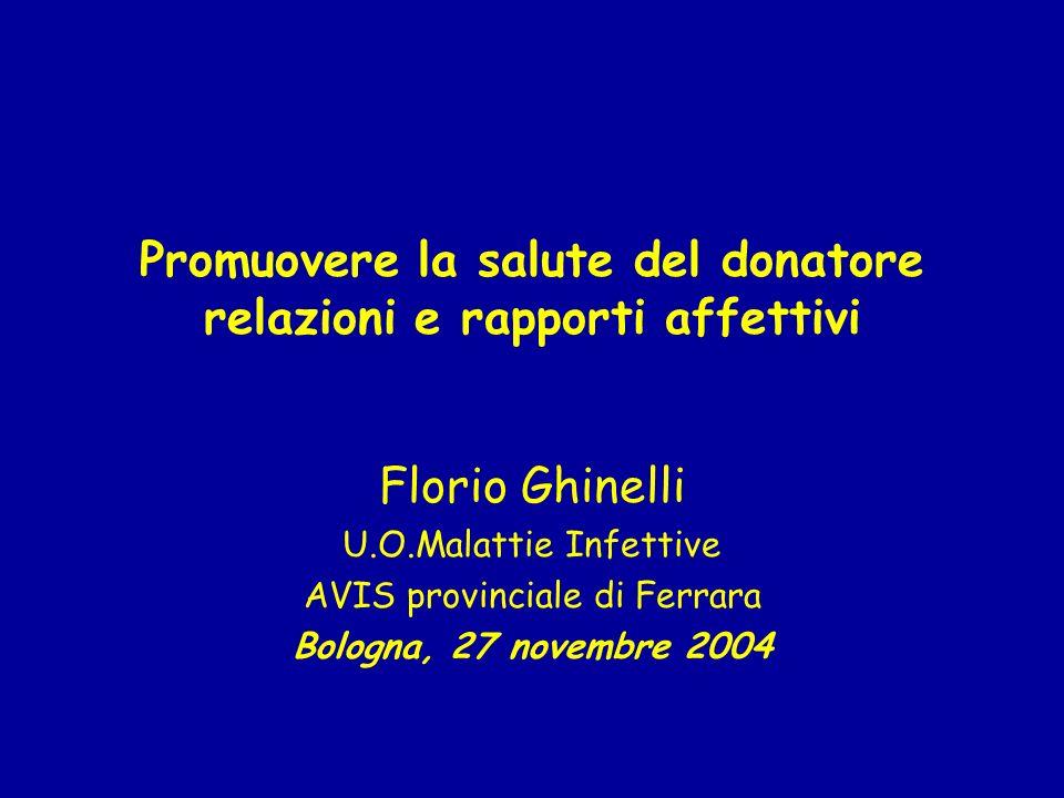 Promuovere la salute del donatore relazioni e rapporti affettivi Florio Ghinelli U.O.Malattie Infettive AVIS provinciale di Ferrara Bologna, 27 novembre 2004
