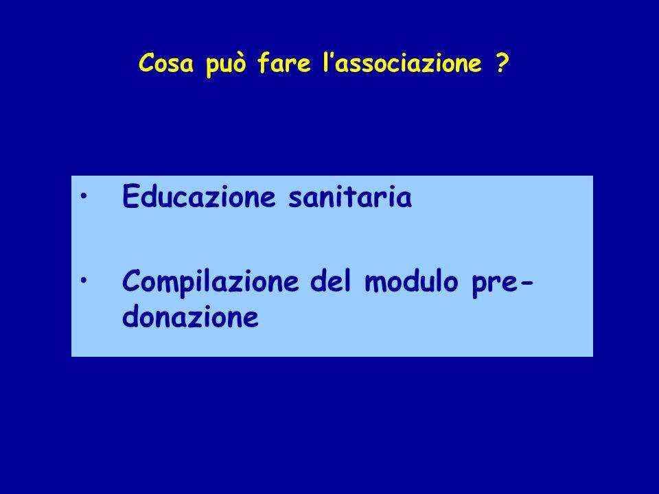 Educazione sanitaria Compilazione del modulo pre- donazione Cosa può fare lassociazione