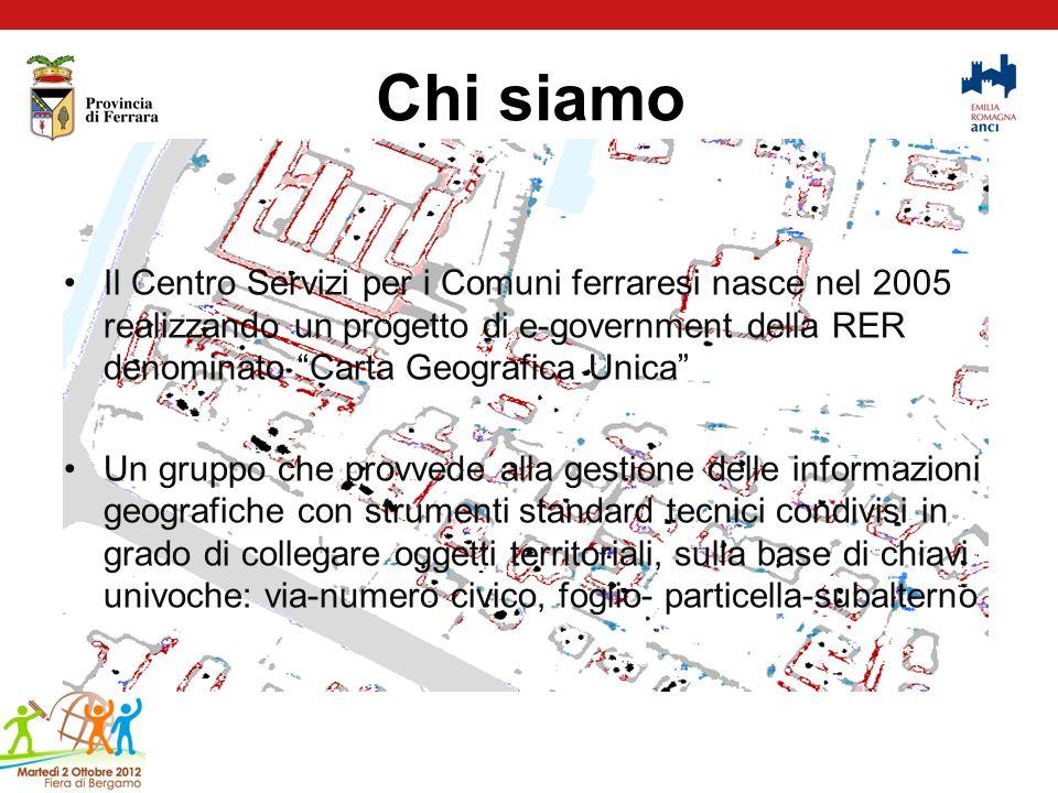 Chi siamo Il Centro Servizi per i Comuni ferraresi nasce nel 2005 realizzando un progetto di e-government della RER denominato Carta Geografica Unica