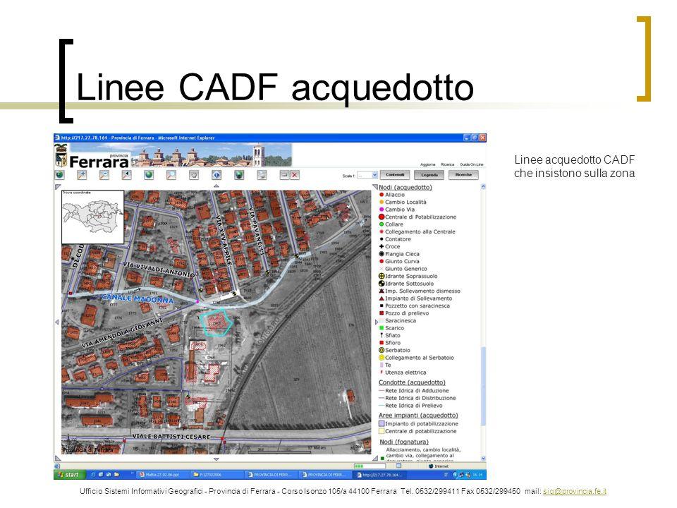 Linee CADF acquedotto Ufficio Sistemi Informativi Geografici - Provincia di Ferrara - Corso Isonzo 105/a 44100 Ferrara Tel. 0532/299411 Fax 0532/29945