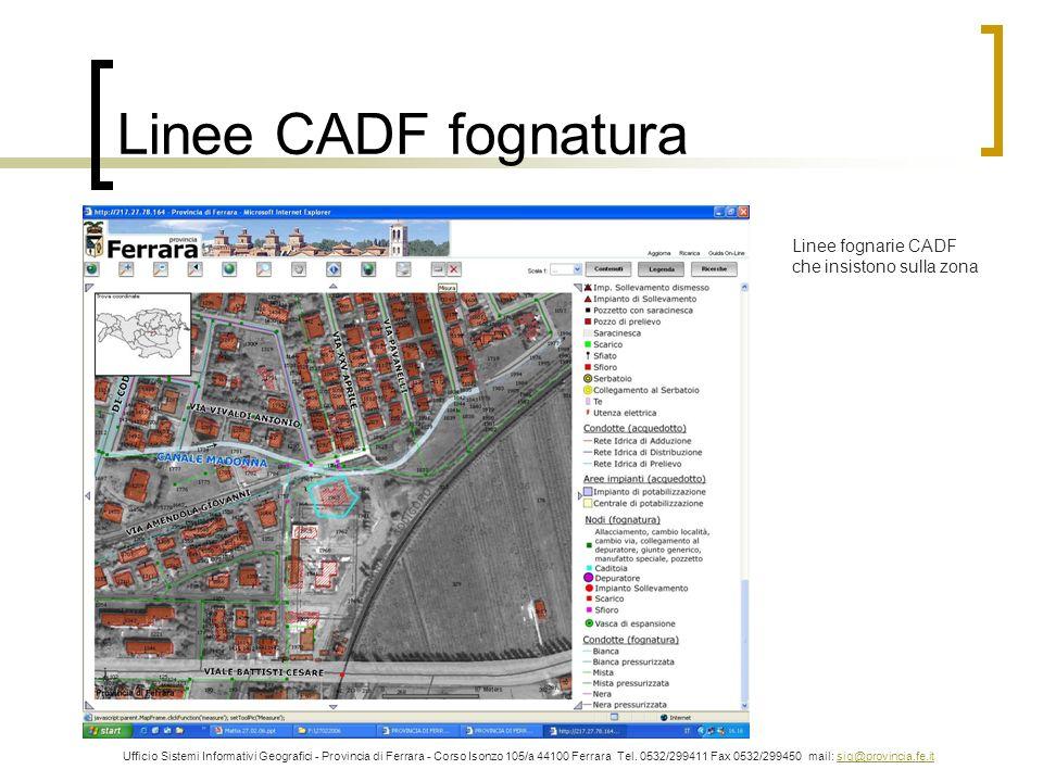 Linee CADF fognatura Ufficio Sistemi Informativi Geografici - Provincia di Ferrara - Corso Isonzo 105/a 44100 Ferrara Tel. 0532/299411 Fax 0532/299450