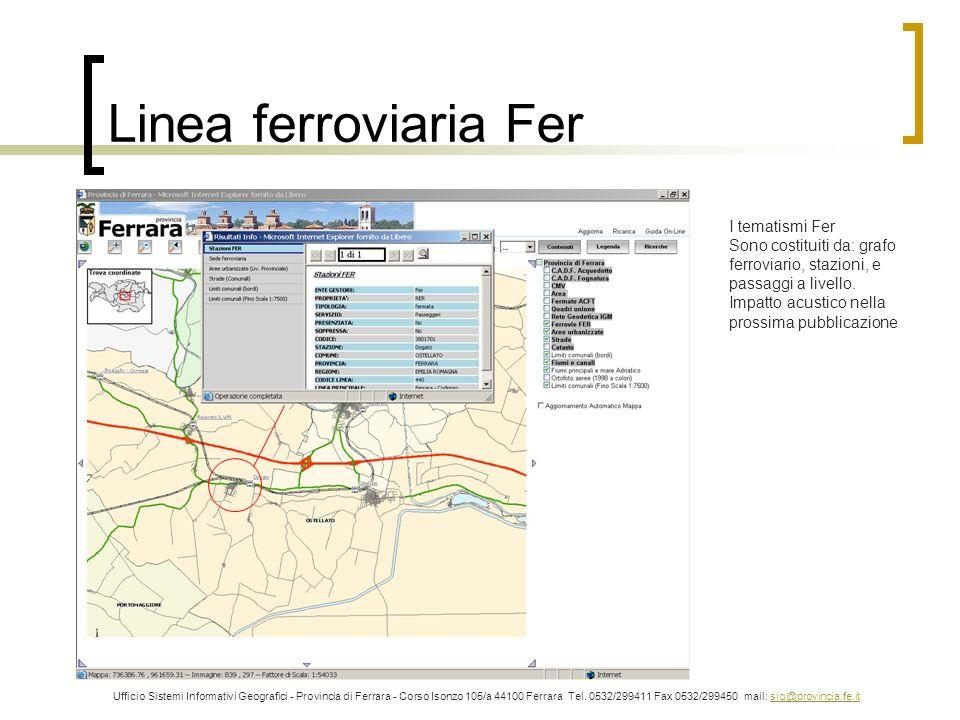 Linea ferroviaria Fer Ufficio Sistemi Informativi Geografici - Provincia di Ferrara - Corso Isonzo 105/a 44100 Ferrara Tel. 0532/299411 Fax 0532/29945