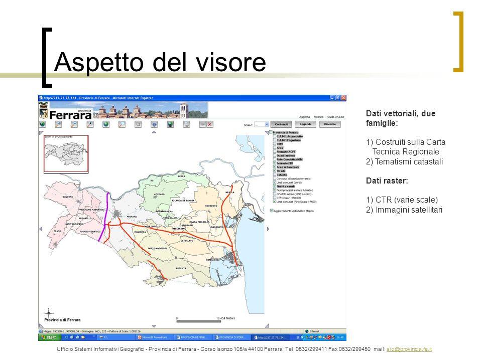 Aspetto del visore Ufficio Sistemi Informativi Geografici - Provincia di Ferrara - Corso Isonzo 105/a 44100 Ferrara Tel. 0532/299411 Fax 0532/299450 m