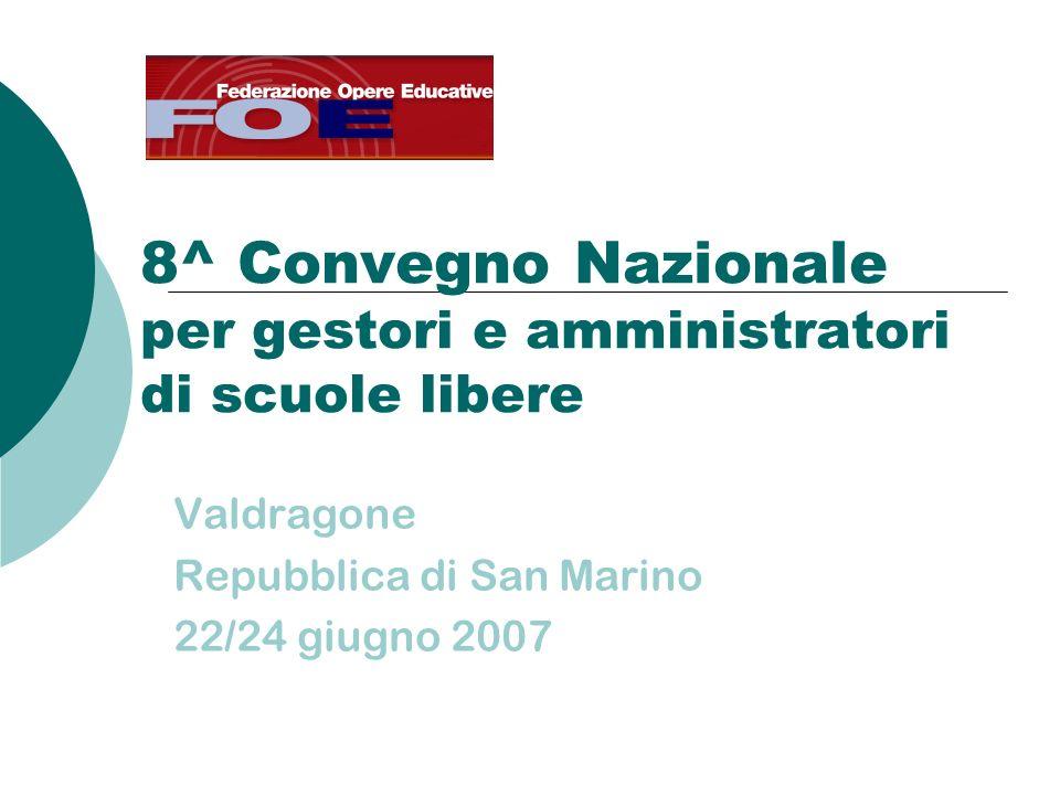 8^ Convegno Nazionale per gestori e amministratori di scuole libere Valdragone Repubblica di San Marino 22/24 giugno 2007